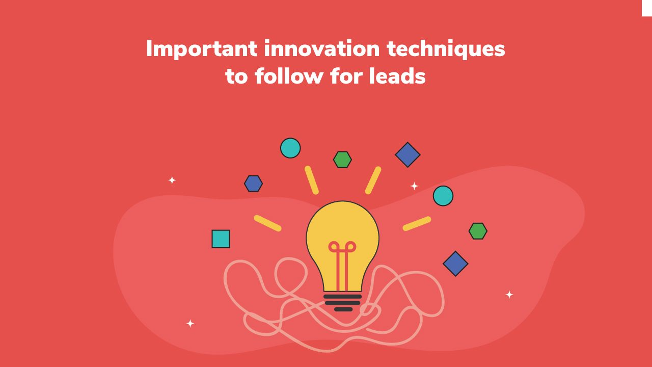 Important innovation techniques to follow for leads
